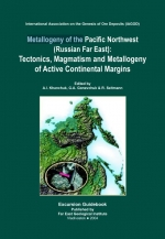 Metallogeny of the Pacific Northwest (Russian Far East): Tectonics, Magmatism and Metallogeny of Active Continental Margins. Guidebook for the Field Excursions in the Far East of Russia: September 1-20, 2004